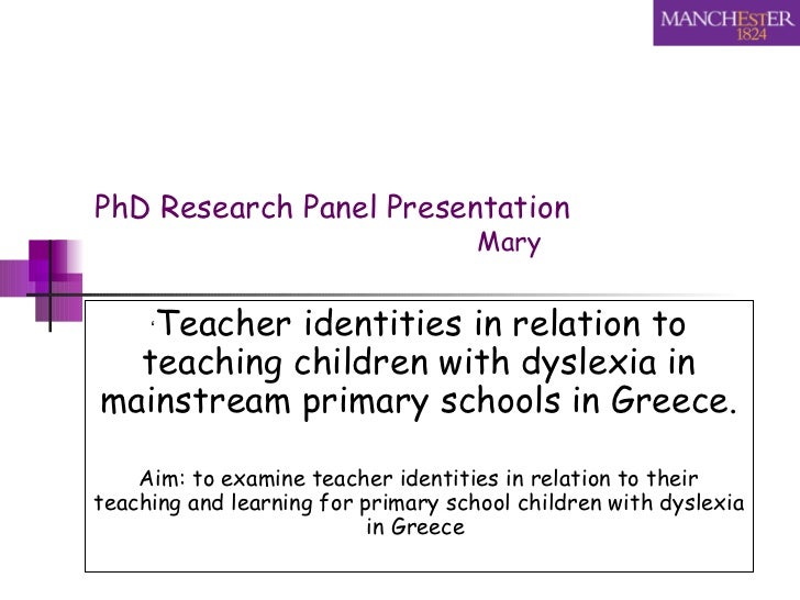 PhD Research Panel Presentation   Mary  ' Teacher identities in relation to teaching children with dyslexia in mainstream ...
