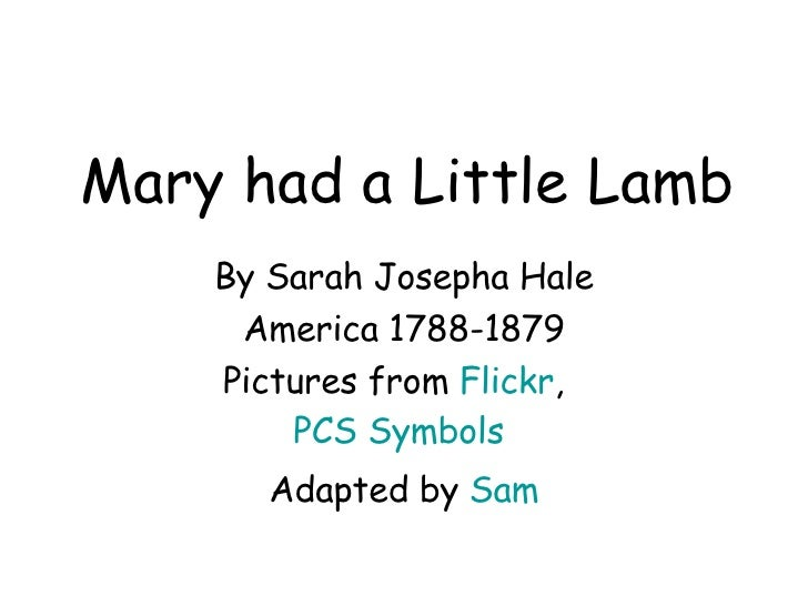 Mary had a Little Lamb By Sarah Josepha Hale America 1788-1879 Pictures from  Flickr ,  PCS Symbols  Adapted by  Sam