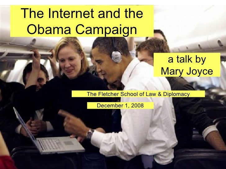 The Internet and the Obama Campaign a talk by  Mary Joyce  The Fletcher School of Law & Diplomacy December 1, 2008