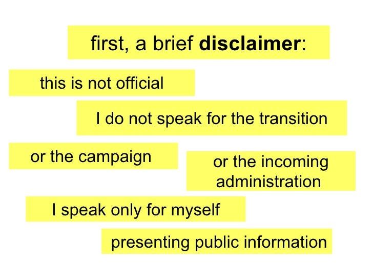 first, a brief  disclaimer : this is not official I do not speak for the transition or the campaign  or the incoming admin...