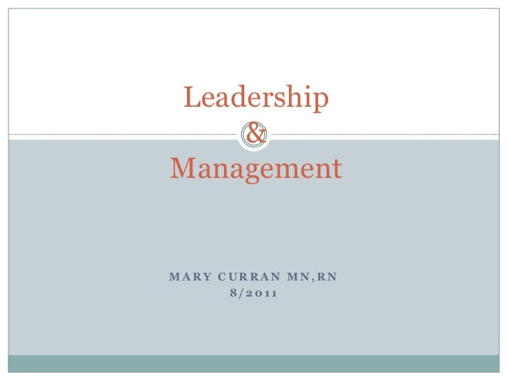 Leadership&Management<br />Mary Curran MN,RN<br />8/2011<br />