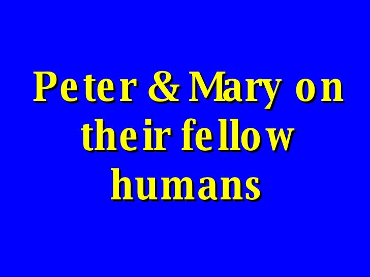 Peter & Mary on their fellow humans