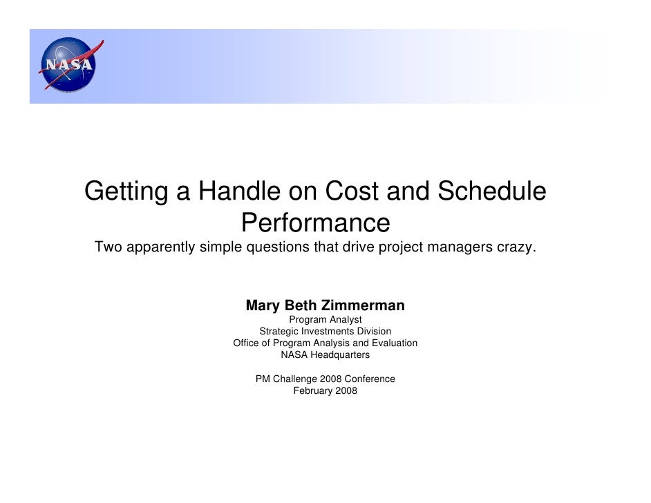 Getting a Handle on Cost and Schedule             PerformanceTwo apparently simple questions that drive project managers c...