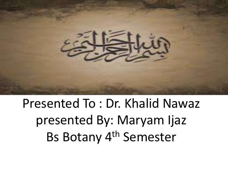 Presented To : Dr. Khalid Nawaz  presented By: Maryam Ijaz    Bs Botany 4th Semester