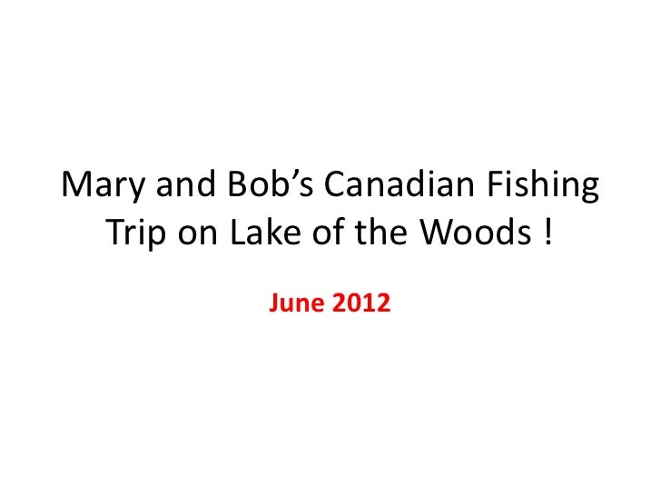 Mary and Bob's Canadian Fishing  Trip on Lake of the Woods !           June 2012
