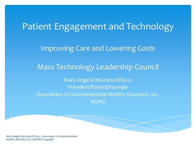 Patient Engagement and Technology Improving Care and Lowering Costs Mass Technology Leadership Council Mary-Angela DeGrazi...