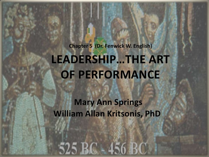 Chapter 5  (Dr. Fenwick W. English)LEADERSHIP…THE ART OF PERFORMANCE<br />Mary Ann Springs<br />William Allan Kritsonis, P...