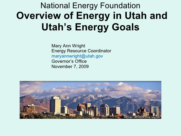 National Energy Foundation   Overview of Energy in Utah and Utah's Energy Goals <ul><li>Mary Ann Wright </li></ul><ul><li>...