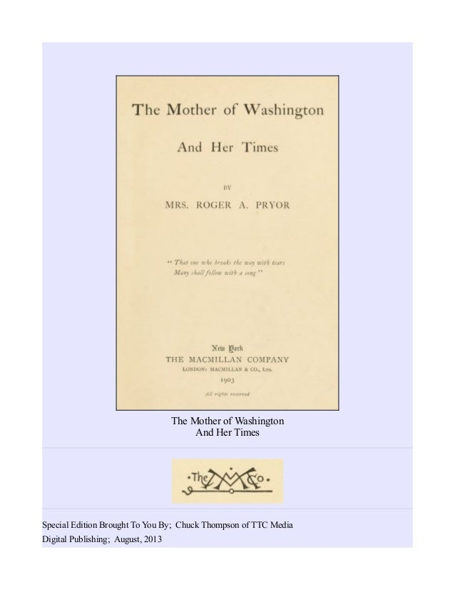 The Mother of Washington And Her Times Special Edition Brought To You By; Chuck Thompson of TTC Media Digital Publishing; ...