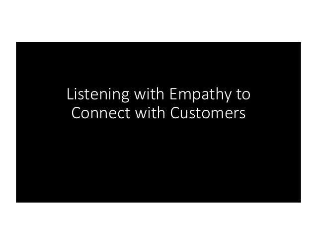 Listening with Empathy to Connect with Customers