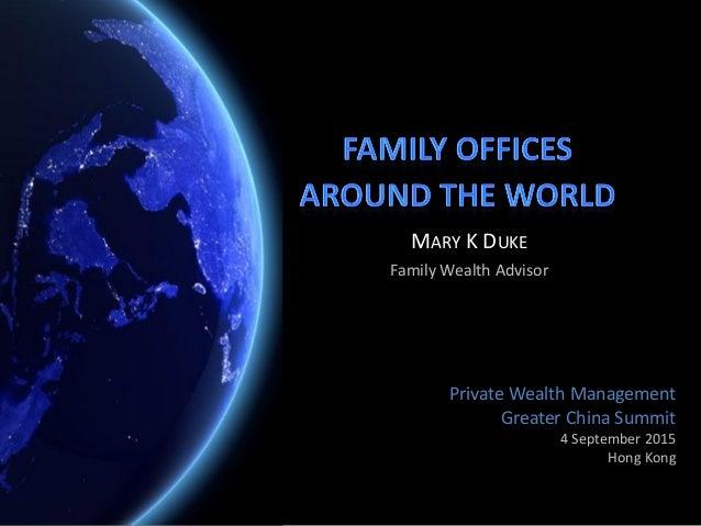 Private Wealth Management Greater China Summit 4 September 2015 Hong Kong MARY K DUKE Family Wealth Advisor