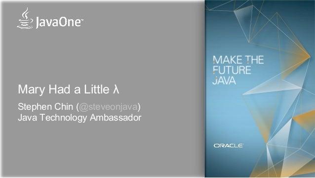 Mary Had a Little λStephen Chin (@steveonjava)Java Technology Ambassador