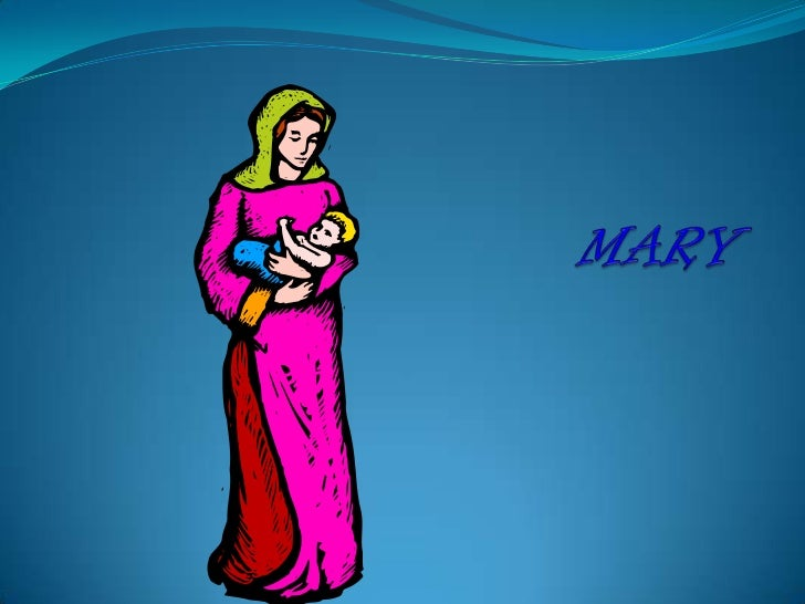 Mary Mary was a GREAT           Mary had baby Jesus  mother to Jesus, not       because she believed in  just because he...