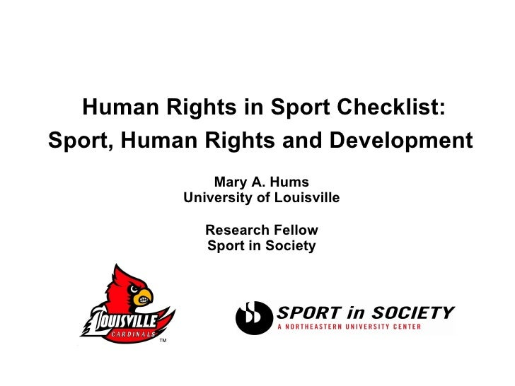Human Rights in Sport Checklist:  Sport, Human Rights and Development   Mary A. Hums University of Louisville Research F...