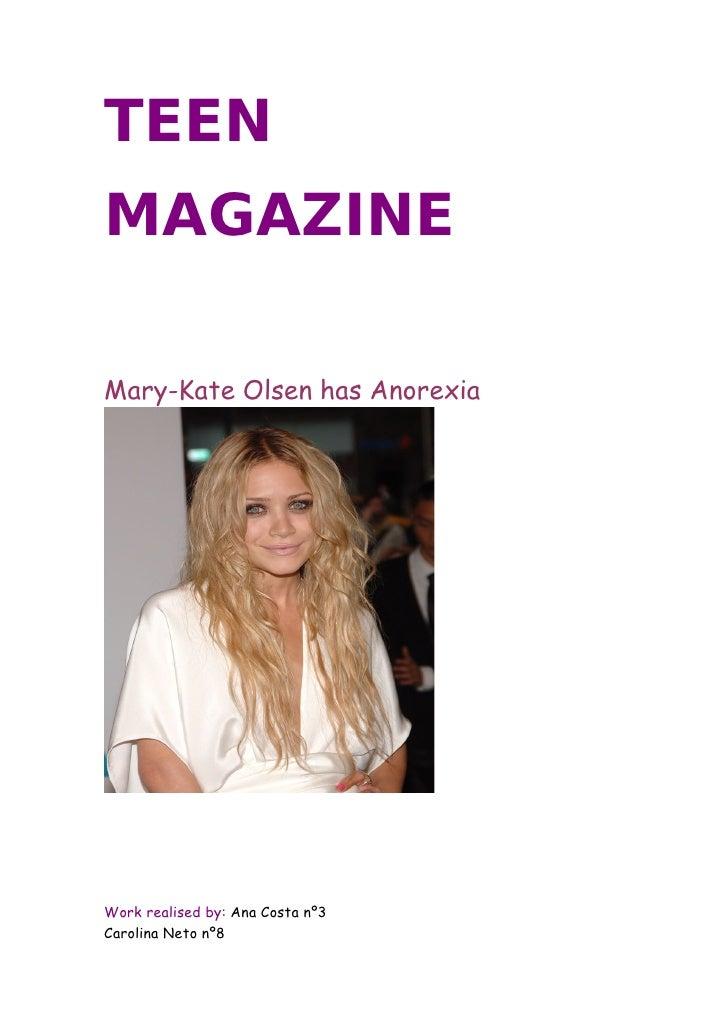 TEEN MAGAZINE  Mary-Kate Olsen has Anorexia     Work realised by: Ana Costa nº3 Carolina Neto nº8