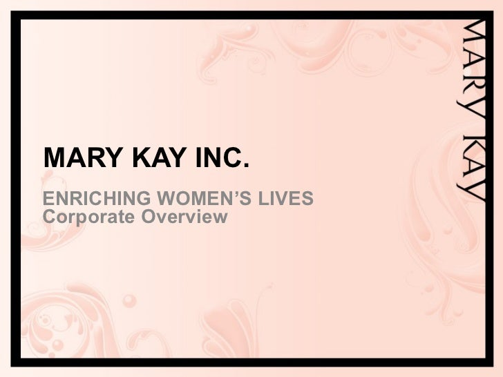 MARY KAY INC. ENRICHING WOMEN'S LIVES Corporate Overview