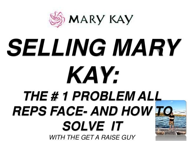 SELLING MARY KAY: THE # 1 PROBLEM ALL REPS FACE- AND HOW TO SOLVE IT WITH THE GET A RAISE GUY