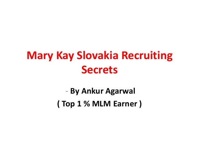 Mary Kay Slovakia Recruiting          Secrets        - By Ankur Agarwal     ( Top 1 % MLM Earner )