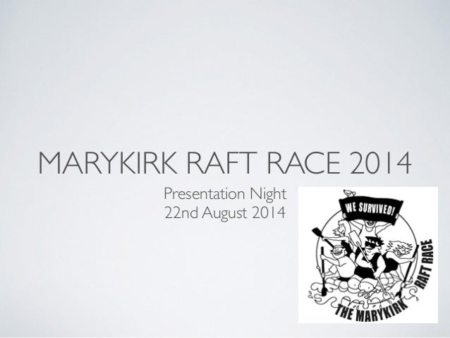 MARYKIRK RAFT RACE 2014  Presentation Night  22nd August 2014