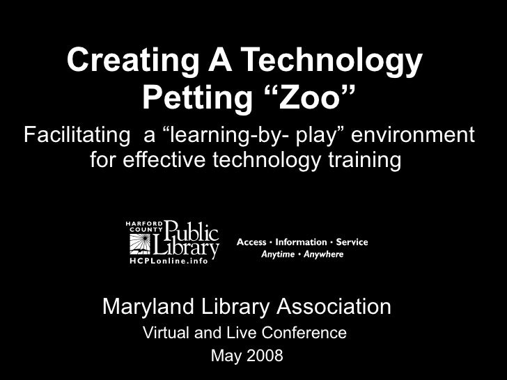 """Creating A Technology  Petting """"Zoo"""" Facilitating  a """"learning-by- play"""" environment for effective technology training  Ma..."""