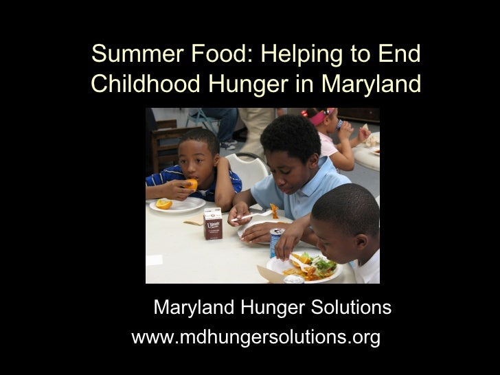 Summer Food: Helping to End Childhood Hunger in Maryland Maryland Hunger Solutions  www.mdhungersolutions.org