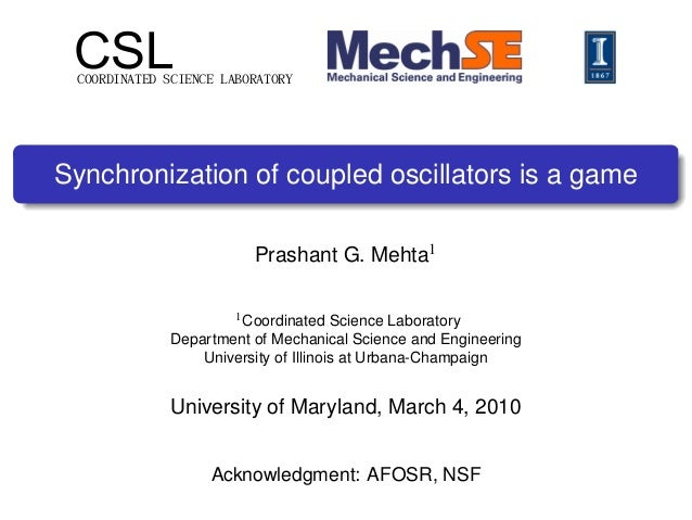 CSLCOORDINATED SCIENCE LABORATORY Synchronization of coupled oscillators is a game Prashant G. Mehta1 1Coordinated Science...