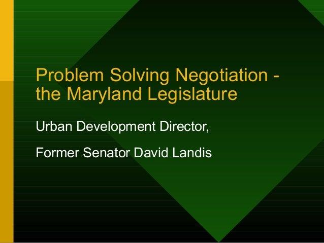 Problem Solving Negotiation - the Maryland Legislature Urban Development Director, Former Senator David Landis
