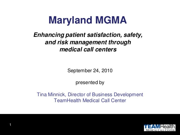 Maryland MGMA    Enhancing patient satisfaction, safety,       and risk management through            medical call centers...