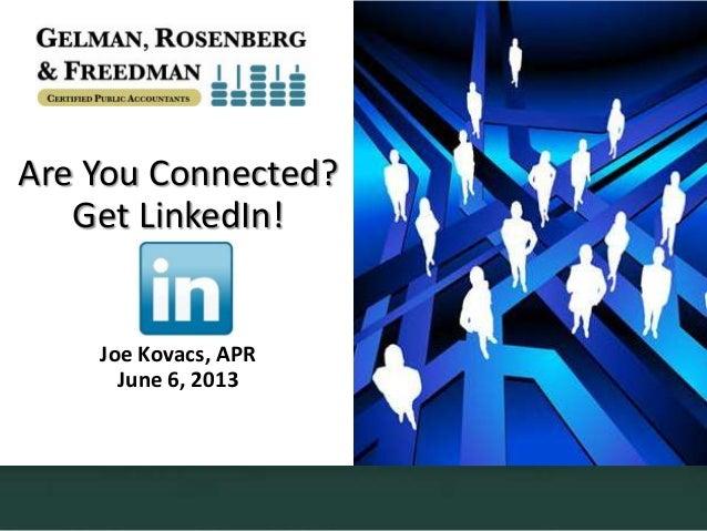 Are You Connected? Get LinkedIn! Joe Kovacs, APR June 6, 2013