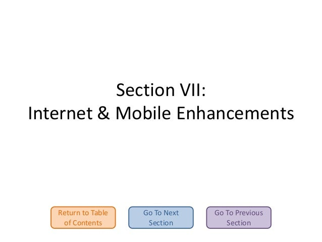 Section VII: Internet & Mobile Enhancements  Return to Table of Contents  Go To Next Section  Go To Previous Section