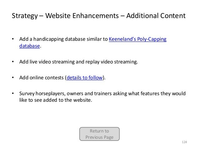 Strategy – Website Enhancements – Additional Content • Add a handicapping database similar to Keeneland's Poly-Capping dat...