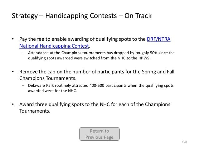 Strategy – Handicapping Contests – On Track • Pay the fee to enable awarding of qualifying spots to the DRF/NTRA National ...