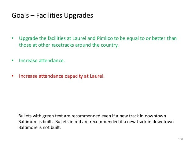 Goals – Facilities Upgrades • Upgrade the facilities at Laurel and Pimlico to be equal to or better than those at other ra...