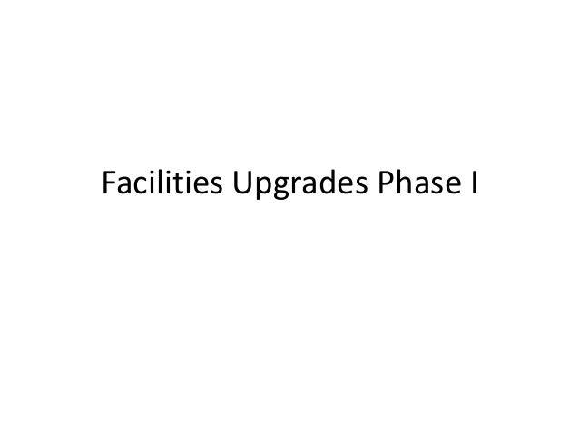 Facilities Upgrades Phase I