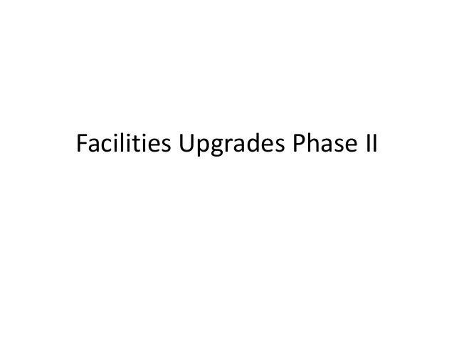 Facilities Upgrades Phase II