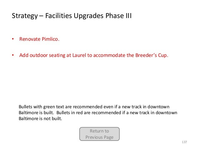 Strategy – Facilities Upgrades Phase III • Renovate Pimlico. • Add outdoor seating at Laurel to accommodate the Breeder's ...