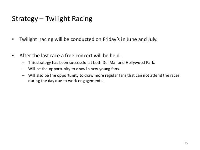 Strategy – Twilight Racing • Twilight racing will be conducted on Friday's in June and July. • After the last race a free ...