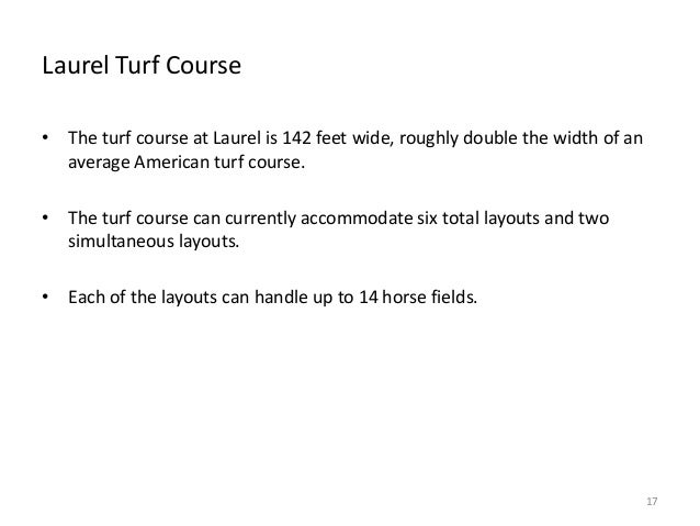Laurel Turf Course • The turf course at Laurel is 142 feet wide, roughly double the width of an average American turf cour...