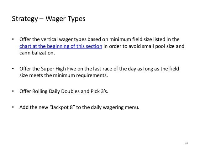 Strategy – Wager Types • Offer the vertical wager types based on minimum field size listed in the chart at the beginning o...