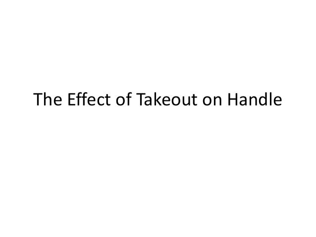 The Effect of Takeout on Handle