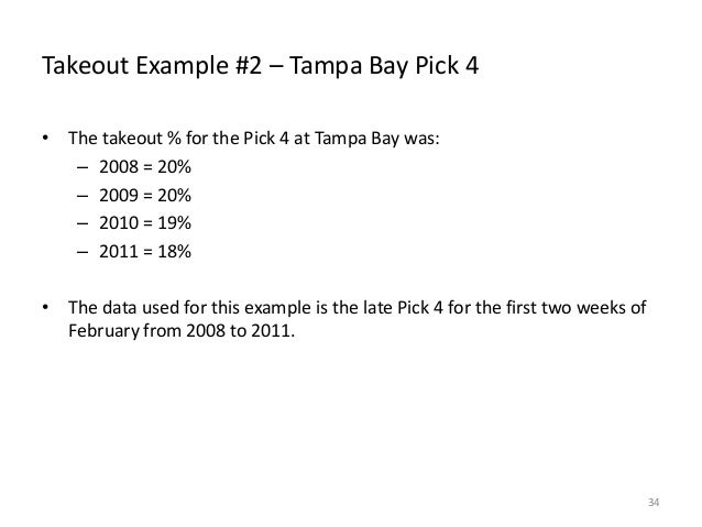 Takeout Example #2 – Tampa Bay Pick 4 • The takeout % for the Pick 4 at Tampa Bay was: – 2008 = 20% – 2009 = 20% – 2010 = ...