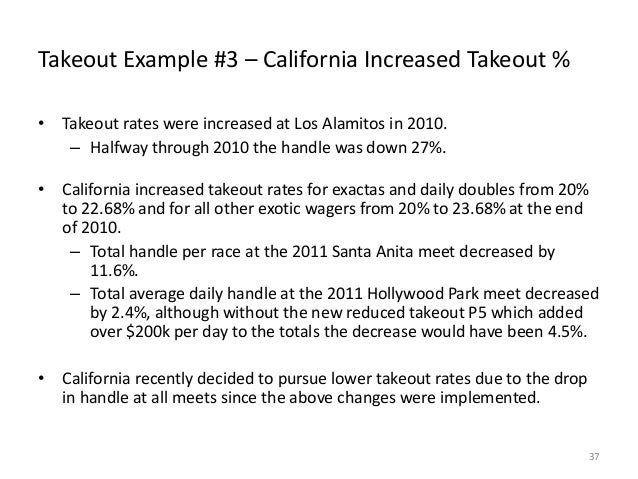 Takeout Example #3 – California Increased Takeout % • Takeout rates were increased at Los Alamitos in 2010. – Halfway thro...