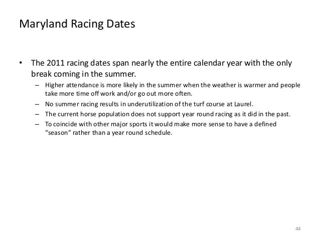 Maryland Racing Dates • The 2011 racing dates span nearly the entire calendar year with the only break coming in the summe...