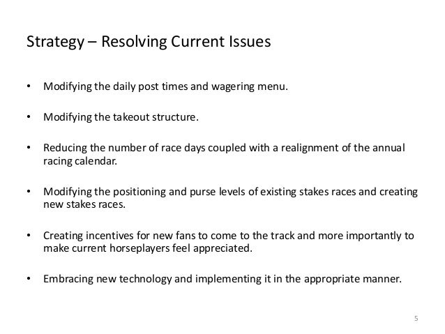Strategy – Resolving Current Issues •  Modifying the daily post times and wagering menu.  •  Modifying the takeout structu...