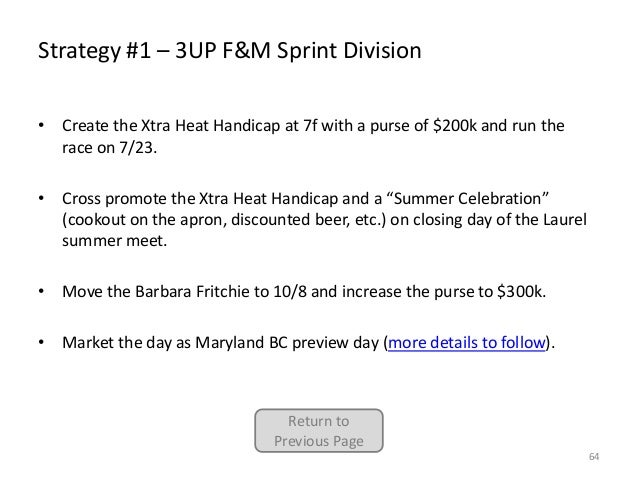 Strategy #1 – 3UP F&M Sprint Division • Create the Xtra Heat Handicap at 7f with a purse of $200k and run the race on 7/23...