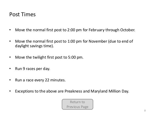Post Times • Move the normal first post to 2:00 pm for February through October.  • Move the normal first post to 1:00 pm ...