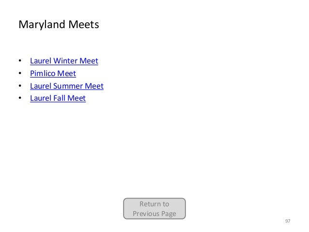 Maryland Meets • • • •  Laurel Winter Meet Pimlico Meet Laurel Summer Meet Laurel Fall Meet  Return to Previous Page 97