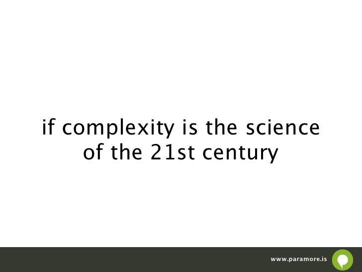 if complexity is the science     of the 21st century                      www.paramore.is