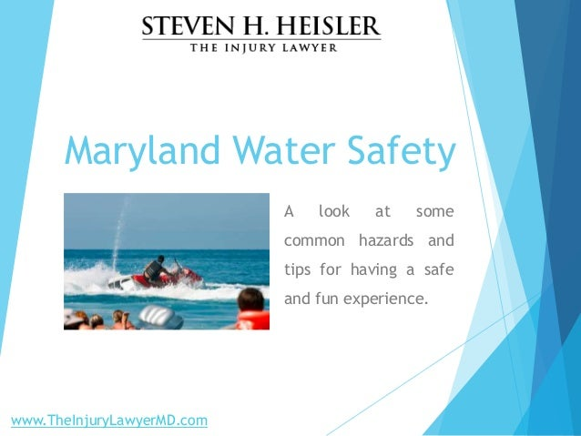 Maryland Water Safety A look at some common hazards and tips for having a safe and fun experience. www.TheInjuryLawyerMD.c...