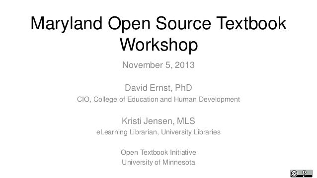 Maryland Open Source Textbook Workshop November 5, 2013 David Ernst, PhD CIO, College of Education and Human Development  ...